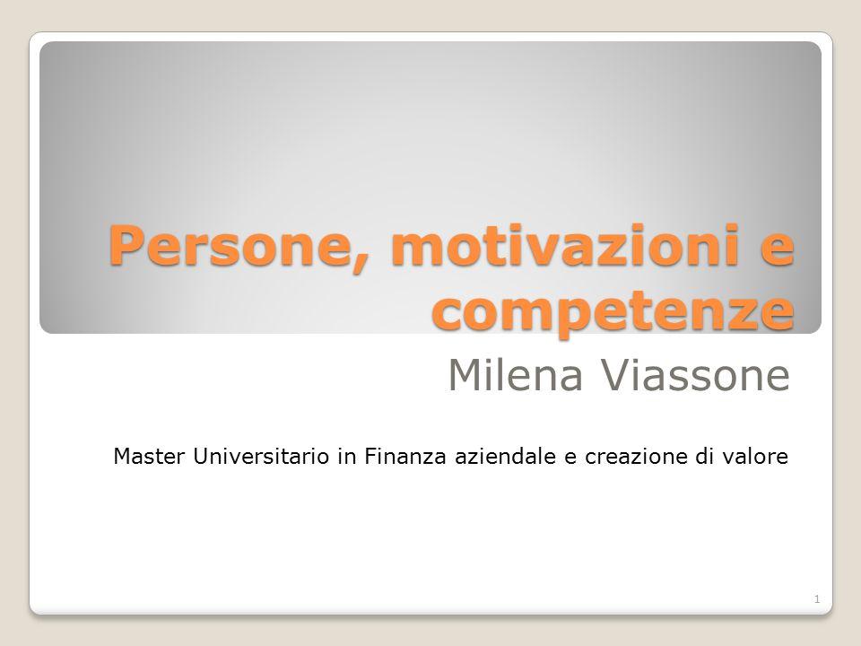 Persone, motivazioni e competenze Milena Viassone Master Universitario in Finanza aziendale e creazione di valore 1