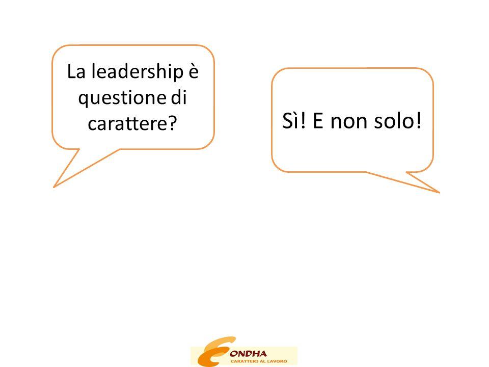 Sì.E non solo. È anche …. La leadership è questione di carattere.