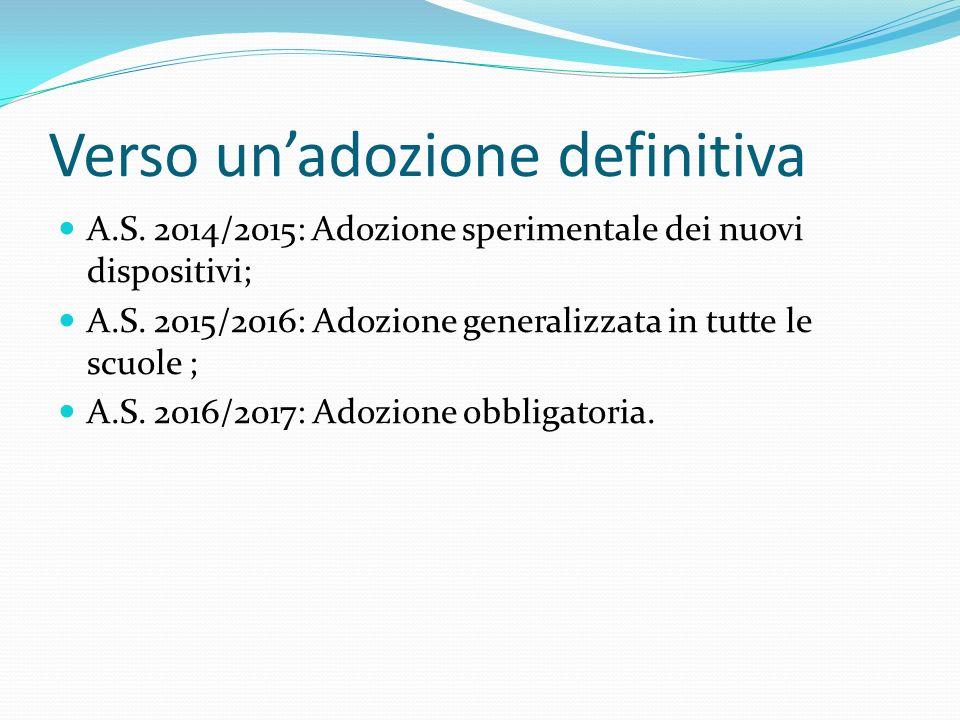 Verso un'adozione definitiva A.S. 2014/2015: Adozione sperimentale dei nuovi dispositivi; A.S. 2015/2016: Adozione generalizzata in tutte le scuole ;