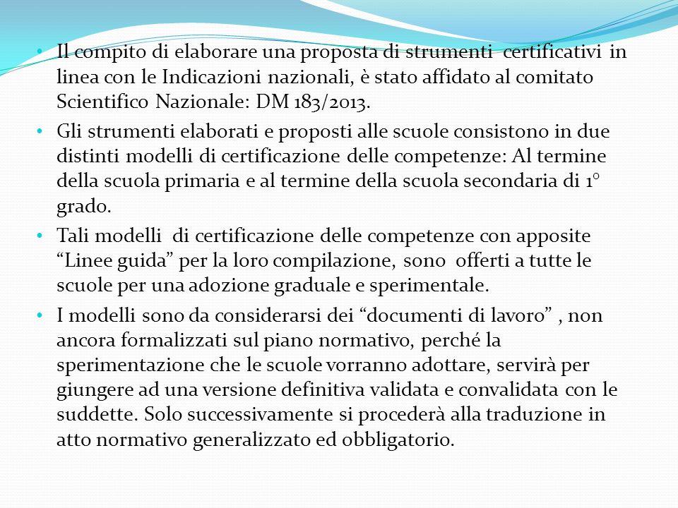 Il compito di elaborare una proposta di strumenti certificativi in linea con le Indicazioni nazionali, è stato affidato al comitato Scientifico Nazionale: DM 183/2013.