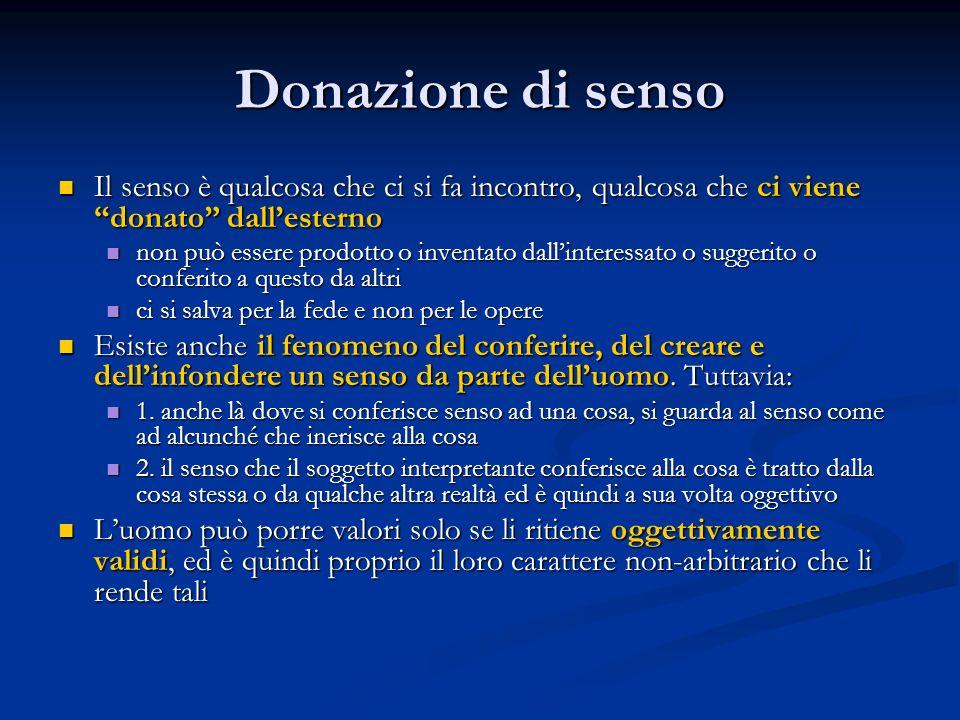 """Donazione di senso Il senso è qualcosa che ci si fa incontro, qualcosa che ci viene """"donato"""" dall'esterno Il senso è qualcosa che ci si fa incontro, q"""