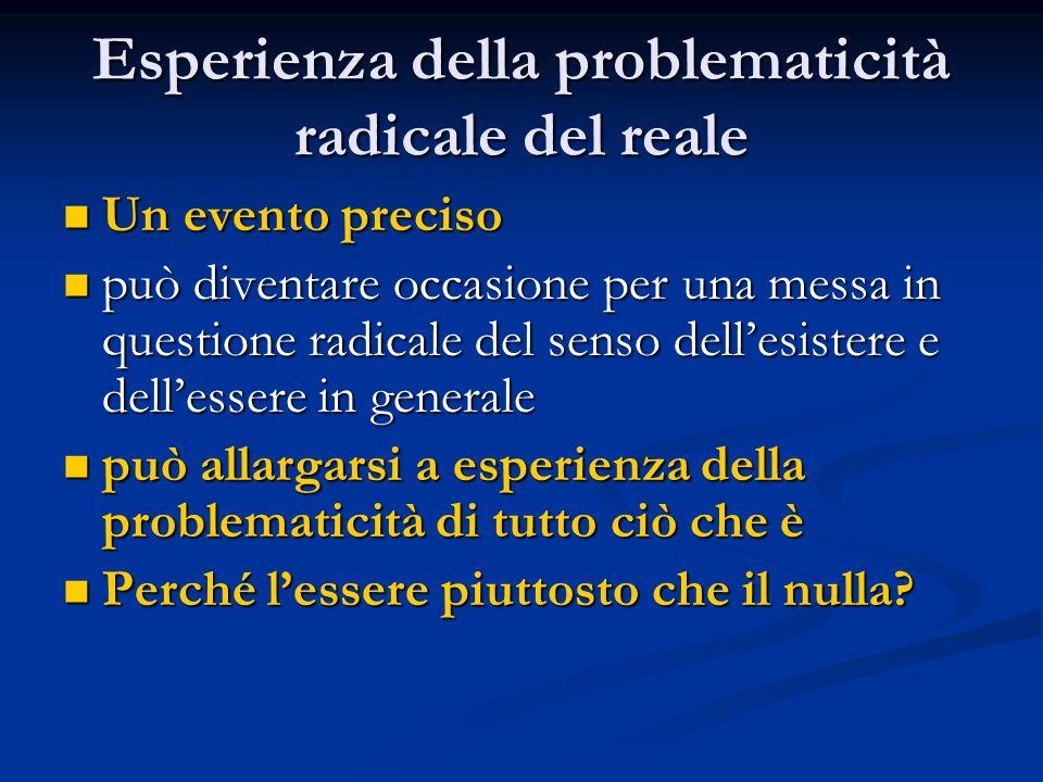Esperienza della problematicità radicale del reale Un evento preciso Un evento preciso può diventare occasione per una messa in questione radicale del