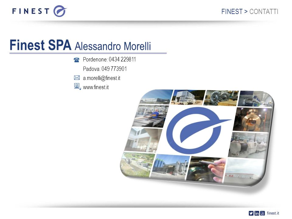 Finest SPA Alessandro Morelli Pordenone: 0434 229811 Padova: 049 773901 a.morelli@finest.it www.finest.it FINEST > CONTATTI