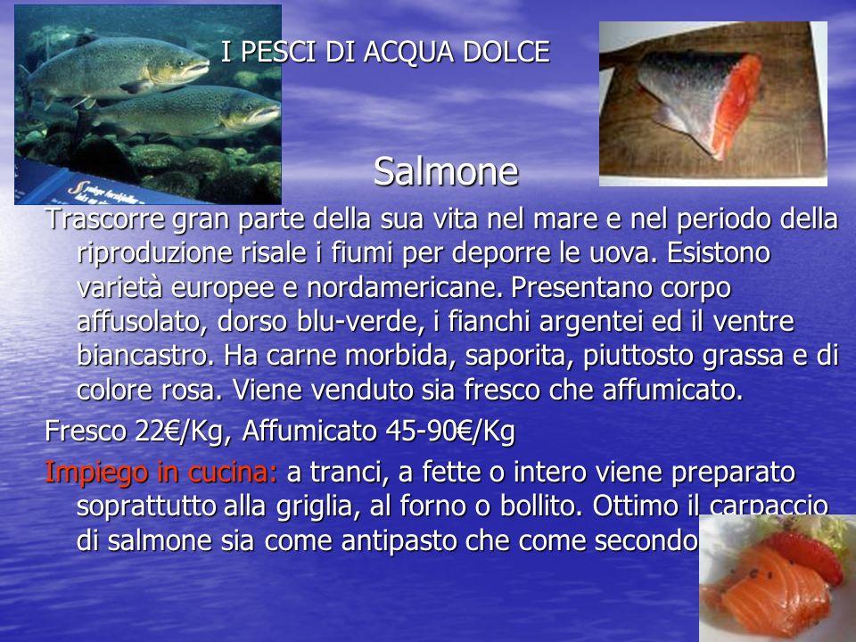 Salmone Trascorre gran parte della sua vita nel mare e nel periodo della riproduzione risale i fiumi per deporre le uova.
