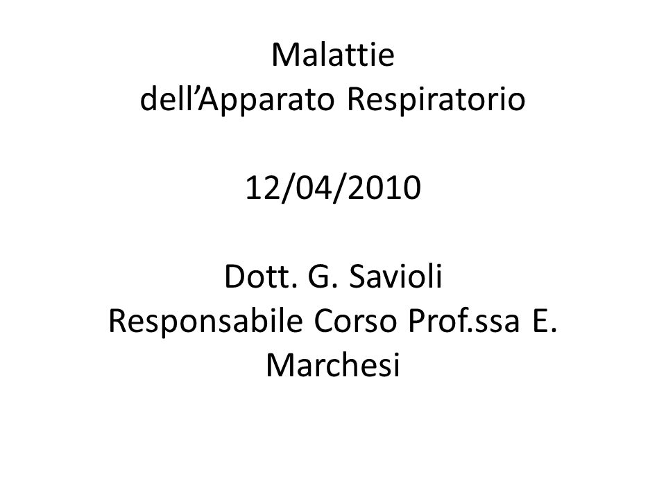 Malattie dell'Apparato Respiratorio 12/04/2010 Dott.
