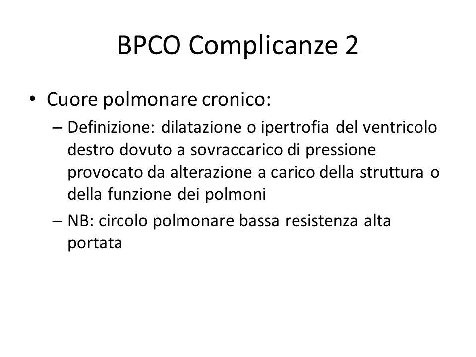 BPCO Complicanze 2 Cuore polmonare cronico: – Definizione: dilatazione o ipertrofia del ventricolo destro dovuto a sovraccarico di pressione provocato da alterazione a carico della struttura o della funzione dei polmoni – NB: circolo polmonare bassa resistenza alta portata
