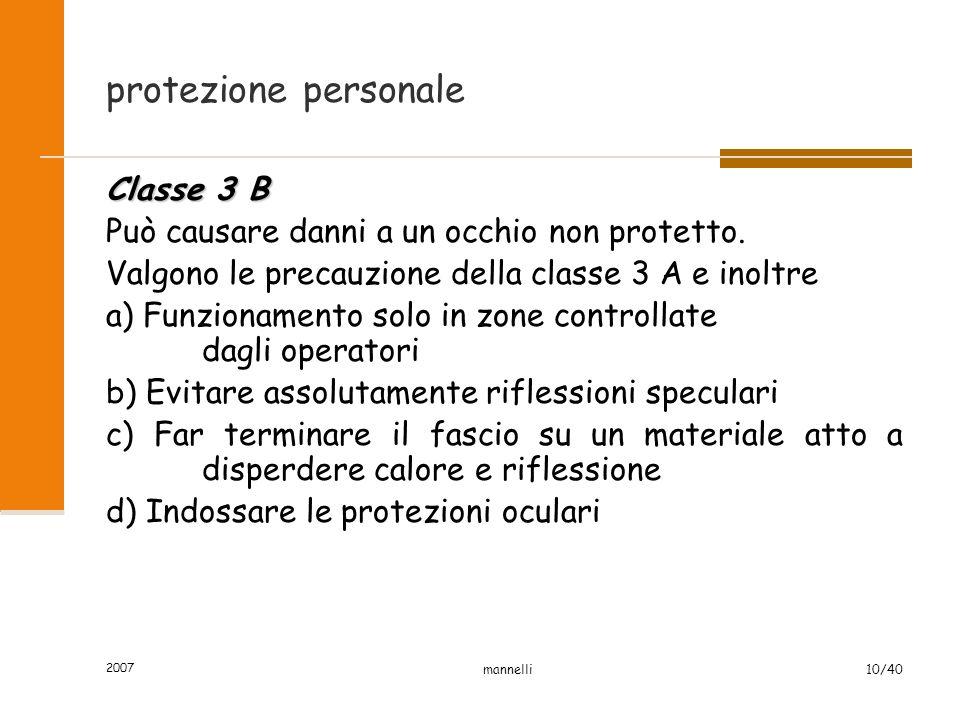 2007 mannelli10/40 protezione personale Classe 3 B Può causare danni a un occhio non protetto. Valgono le precauzione della classe 3 A e inoltre a) Fu