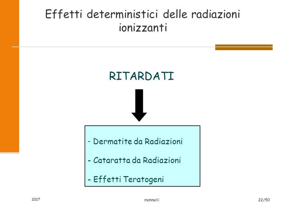 2007 mannelli22/50 Effetti deterministici delle radiazioni ionizzanti RITARDATI - Dermatite da Radiazioni - Cataratta da Radiazioni - Effetti Teratoge