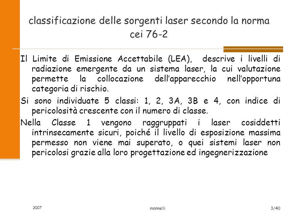 2007 mannelli3/40 classificazione delle sorgenti laser secondo la norma cei 76-2 Il Limite di Emissione Accettabile (LEA), descrive i livelli di radia