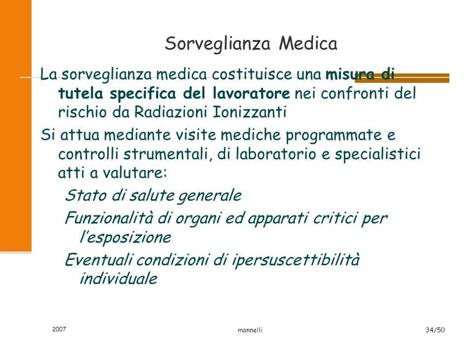 2007 mannelli34/50 Sorveglianza Medica La sorveglianza medica costituisce una misura di tutela specifica del lavoratore nei confronti del rischio da R