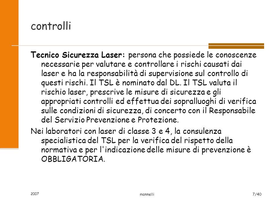 2007 mannelli7/40 controlli Tecnico Sicurezza Laser: persona che possiede le conoscenze necessarie per valutare e controllare i rischi causati dai las