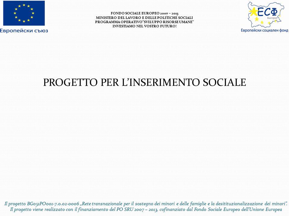 PROGETTO PER L'INSERIMENTO SOCIALE FONDO SOCIALE EUROPEO 2007 – 2013 MINISTERO DEL LAVORO E DELLE POLITICHE SOCIALI PROGRAMMA OPERATIVO SVILUPPO RISORSE UMANE INVESTIAMO NEL VOSTRO FUTURO.