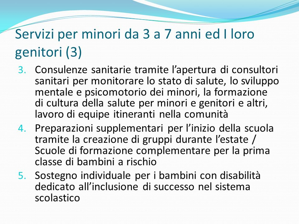 Servizi per minori da 3 a 7 anni ed I loro genitori (3) 3. Consulenze sanitarie tramite l'apertura di consultori sanitari per monitorare lo stato di s