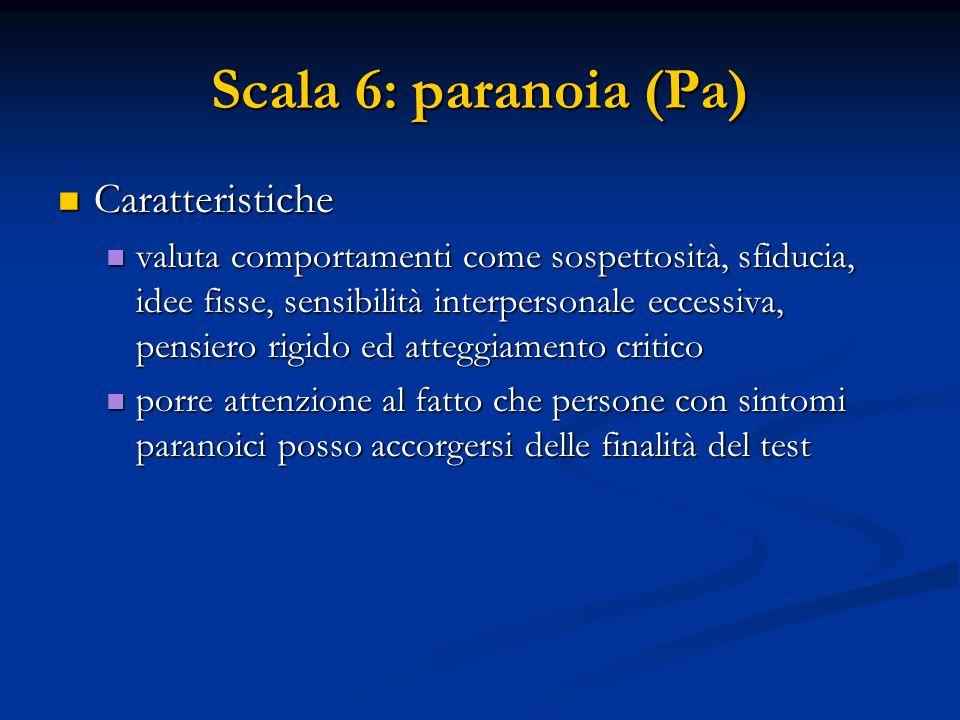 Scala 6: paranoia (Pa) Caratteristiche Caratteristiche valuta comportamenti come sospettosità, sfiducia, idee fisse, sensibilità interpersonale eccess