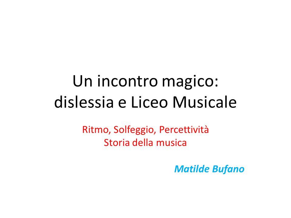 Un incontro magico: dislessia e Liceo Musicale Ritmo, Solfeggio, Percettività Storia della musica Matilde Bufano