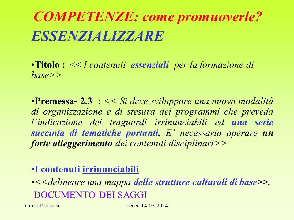 Carlo Petracca COMPETENZE: come promuoverle? ESSENZIALIZZARE Titolo : > Premessa- 2.3 : > I contenuti irrinunciabili >. DOCUMENTO DEI SAGGI Lecce 14.0