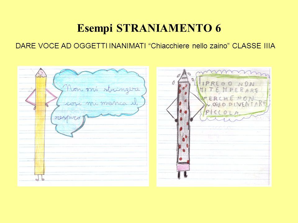 """Esempi STRANIAMENTO 6 DARE VOCE AD OGGETTI INANIMATI """"Chiacchiere nello zaino"""" CLASSE IIIA"""