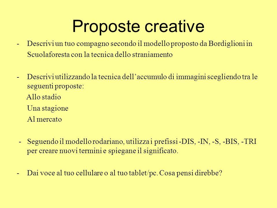 Proposte creative -Descrivi un tuo compagno secondo il modello proposto da Bordiglioni in Scuolaforesta con la tecnica dello straniamento -Descrivi ut