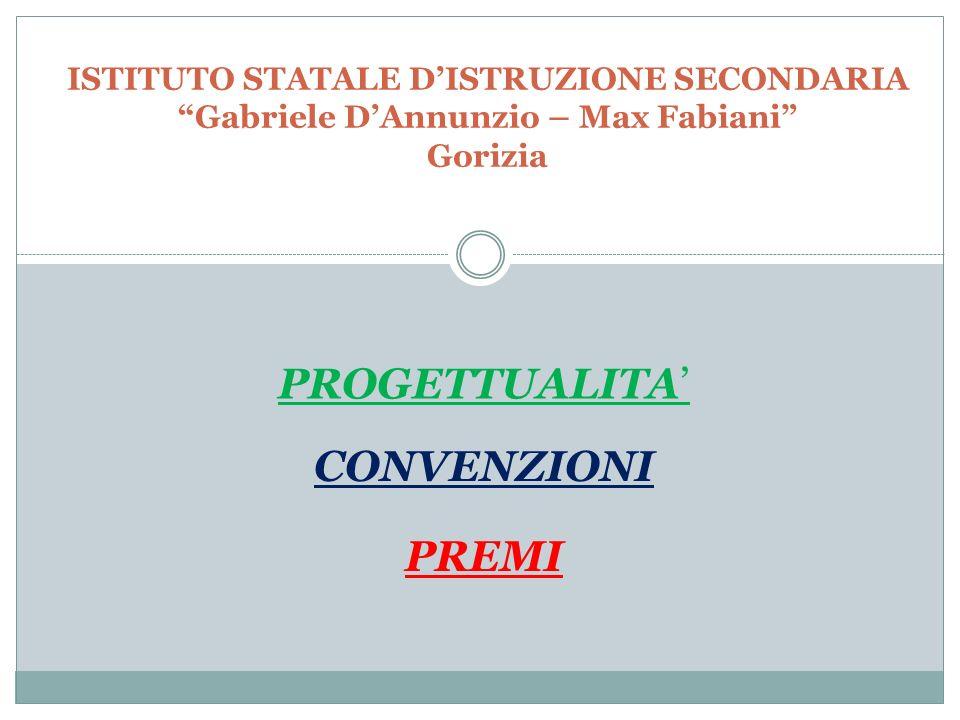 """ISTITUTO STATALE D'ISTRUZIONE SECONDARIA """"Gabriele D'Annunzio – Max Fabiani"""" Gorizia PROGETTUALITA' CONVENZIONI PREMI"""