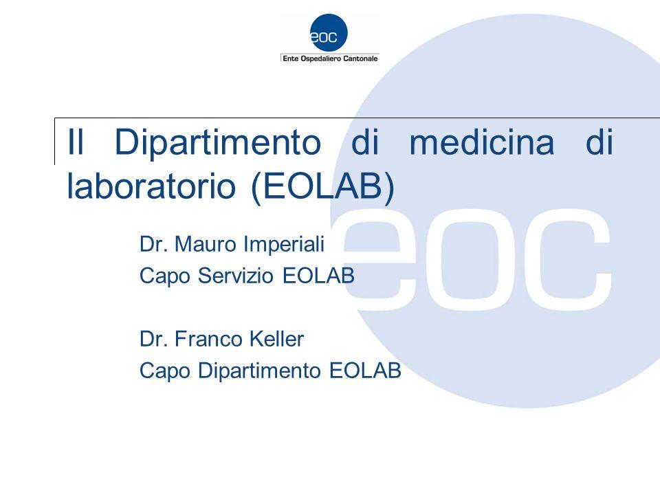 Il Dipartimento di medicina di laboratorio (EOLAB) Dr. Mauro Imperiali Capo Servizio EOLAB Dr. Franco Keller Capo Dipartimento EOLAB