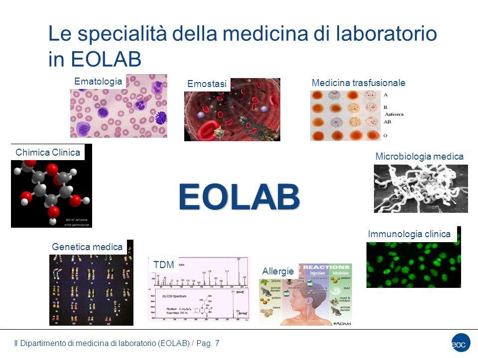 Il Dipartimento di medicina di laboratorio (EOLAB) / Pag. 7 Ematologia Emostasi Immunologia clinica Microbiologia medica Allergie TDM Genetica medica