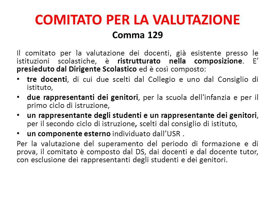 COMITATO PER LA VALUTAZIONE Comma 129 Il comitato per la valutazione dei docenti, già esistente presso le istituzioni scolastiche, è ristrutturato nella composizione.