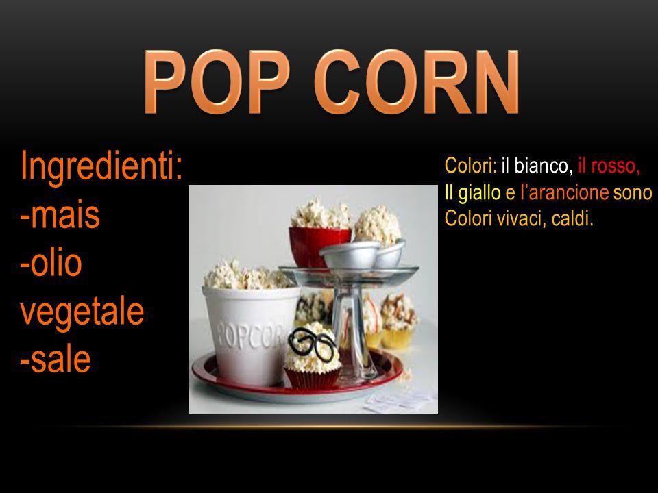 Ingredienti: -mais -olio vegetale -sale Colori: il bianco, il rosso, Il giallo e l'arancione sono Colori vivaci, caldi.