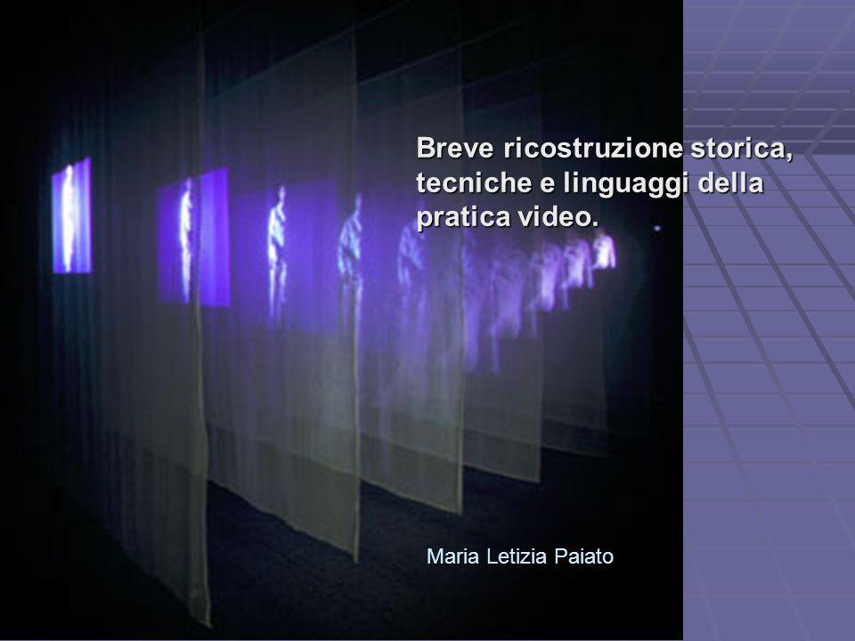 Breve ricostruzione storica, tecniche e linguaggi della pratica video. Maria Letizia Paiato