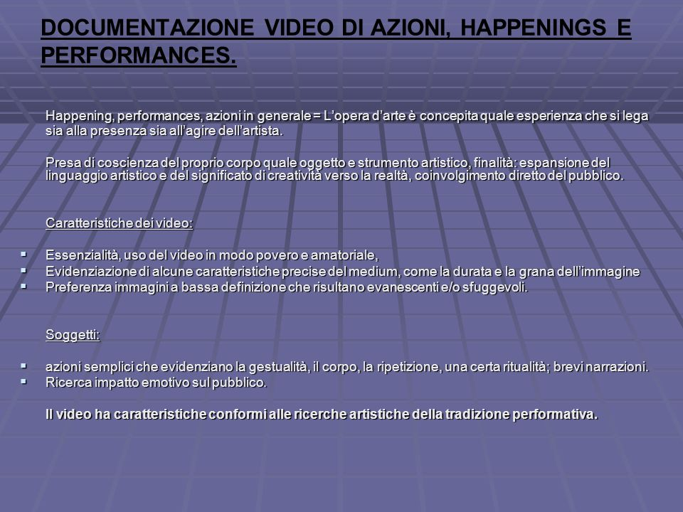 DOCUMENTAZIONE VIDEO DI AZIONI, HAPPENINGS E PERFORMANCES. Happening, performances, azioni in generale = L'opera d'arte è concepita quale esperienza c