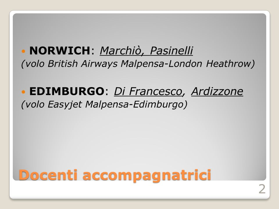 Docenti accompagnatrici NORWICH: Marchiò, Pasinelli (volo British Airways Malpensa-London Heathrow) EDIMBURGO: Di Francesco, Ardizzone (volo Easyjet Malpensa-Edimburgo) 2