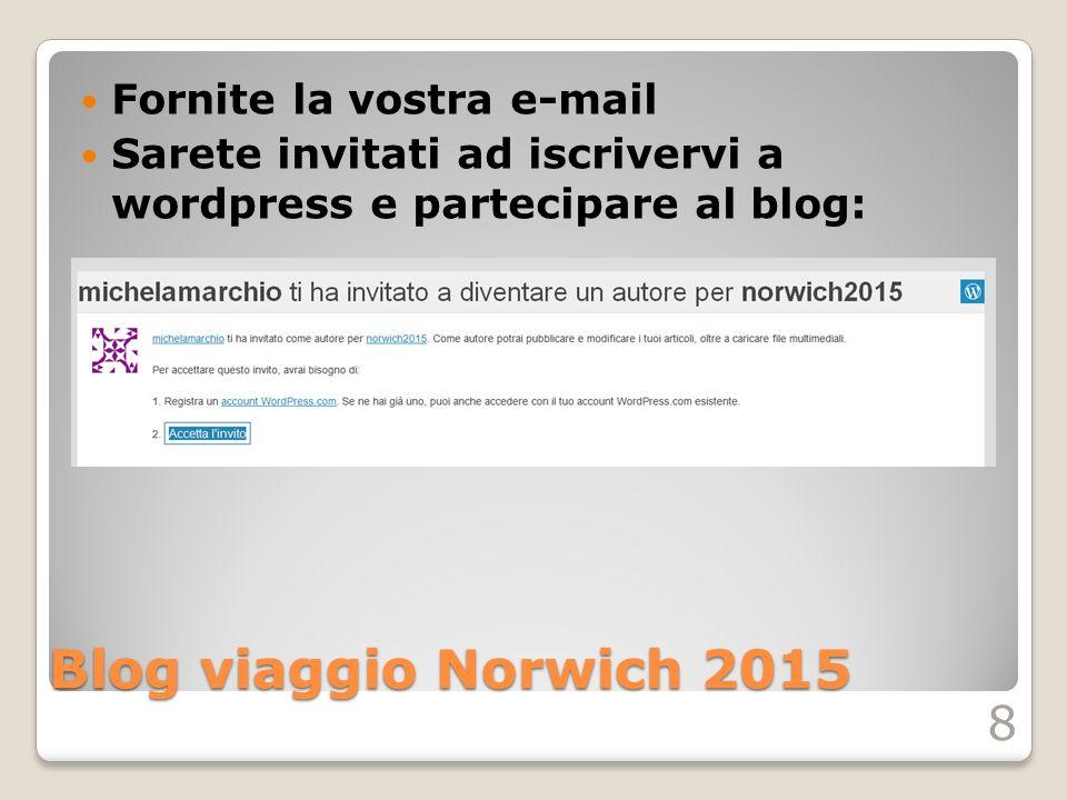 Blog viaggio Norwich 2015 Fornite la vostra e-mail Sarete invitati ad iscrivervi a wordpress e partecipare al blog: 8