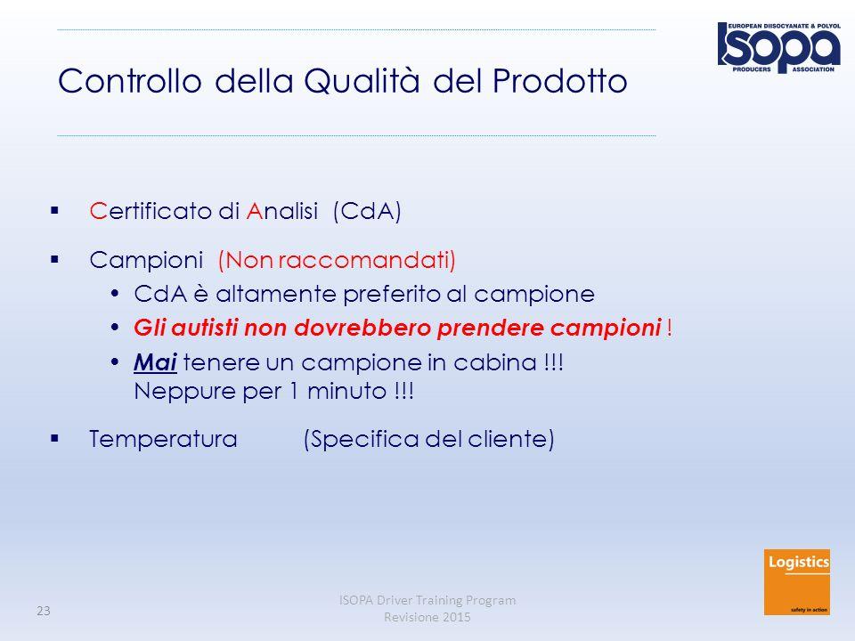 ISOPA Driver Training Program Revisione 2015 23 Controllo della Qualità del Prodotto  Certificato di Analisi (CdA)  Campioni (Non raccomandati) CdA è altamente preferito al campione Gli autisti non dovrebbero prendere campioni .