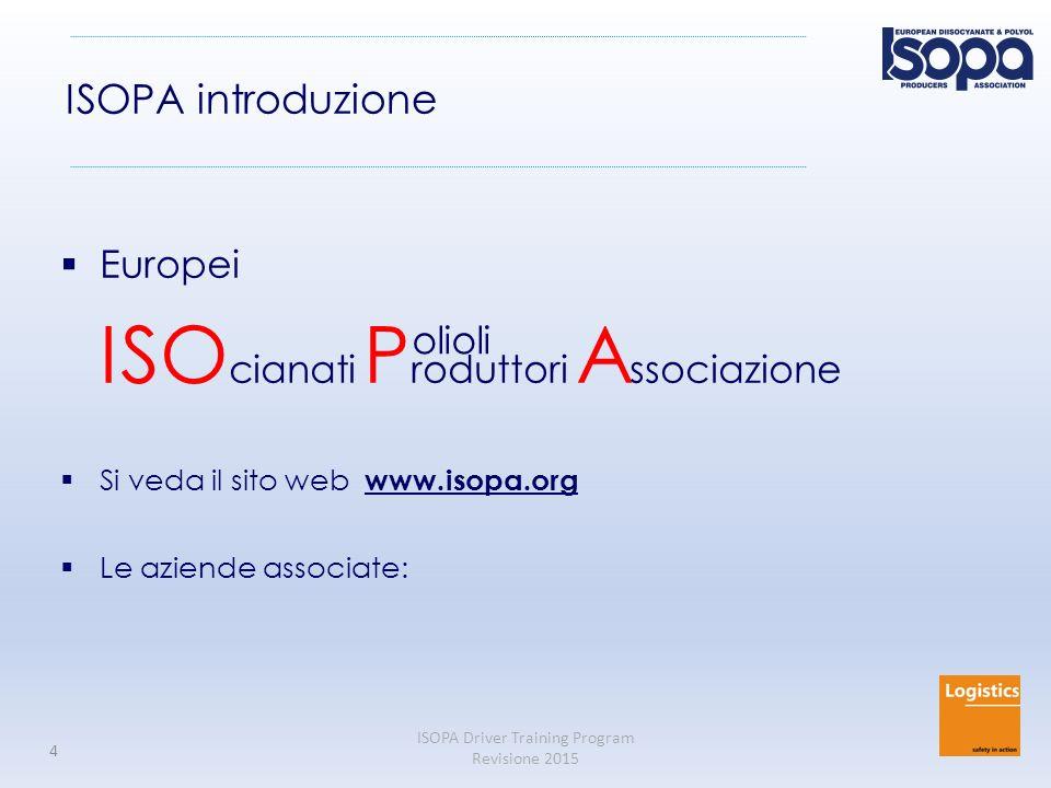 ISOPA Driver Training Program Revisione 2015 4 ISOPA introduzione  Europei ISO cianati P roduttori A ssociazione  Si veda il sito web www.isopa.org  Le aziende associate: olioli