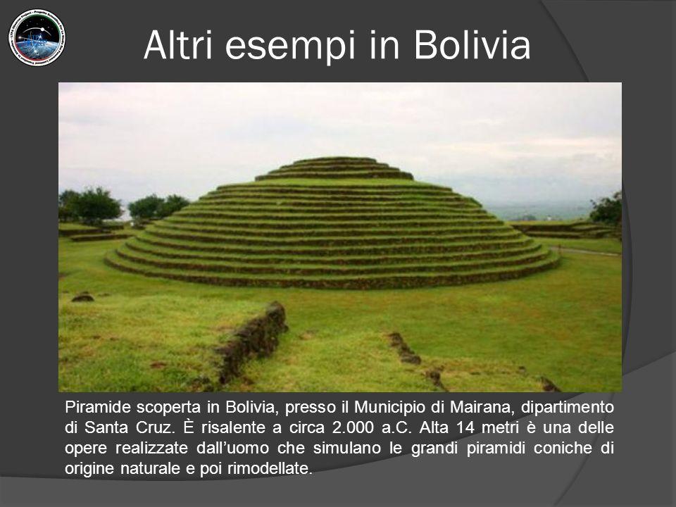 Altri esempi in Bolivia Piramide scoperta in Bolivia, presso il Municipio di Mairana, dipartimento di Santa Cruz.