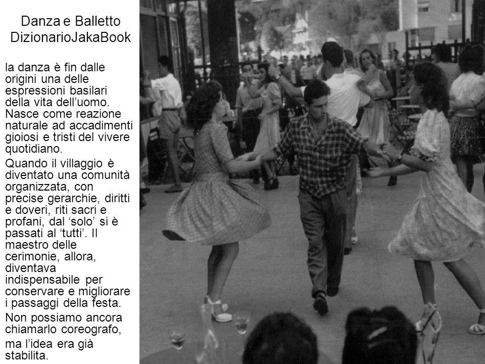 Danza e Balletto DizionarioJakaBook la danza è fin dalle origini una delle espressioni basilari della vita dell'uomo. Nasce come reazione naturale ad