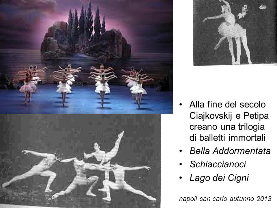 Alla fine del secolo Ciajkovskij e Petipa creano una trilogia di balletti immortali Bella Addormentata Schiaccianoci Lago dei Cigni napoli san carlo a
