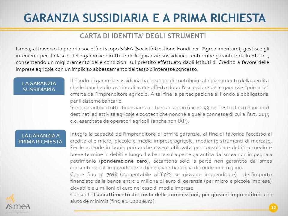 GARANZIA SUSSIDIARIA E A PRIMA RICHIESTA Il Fondo di garanzia sussidiaria ha lo scopo di contribuire al ripianamento della perdita che le banche dimos