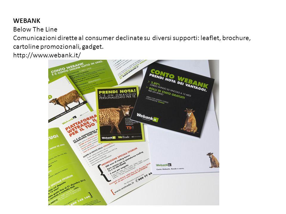 WEBANK Below The Line Comunicazioni dirette al consumer declinate su diversi supporti: leaflet, brochure, cartoline promozionali, gadget. http://www.w