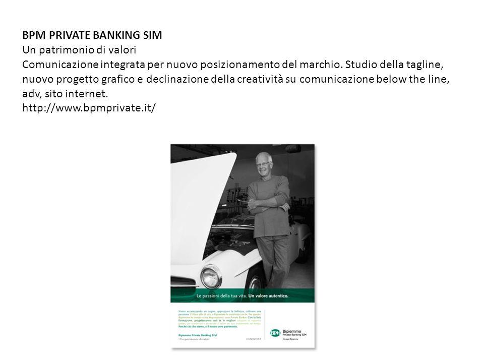 BPM PRIVATE BANKING SIM Un patrimonio di valori Comunicazione integrata per nuovo posizionamento del marchio. Studio della tagline, nuovo progetto gra