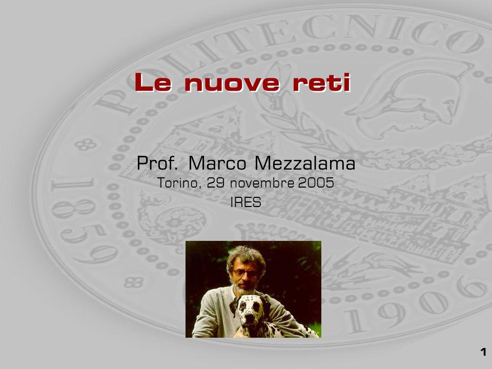 1 Prof. Marco Mezzalama Torino, 29 novembre 2005 IRES Le nuove reti