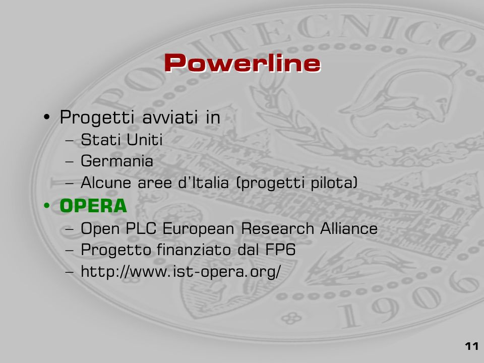 11 Powerline Progetti avviati in –Stati Uniti –Germania –Alcune aree d'Italia (progetti pilota) OPERA –Open PLC European Research Alliance –Progetto finanziato dal FP6 –http://www.ist-opera.org/