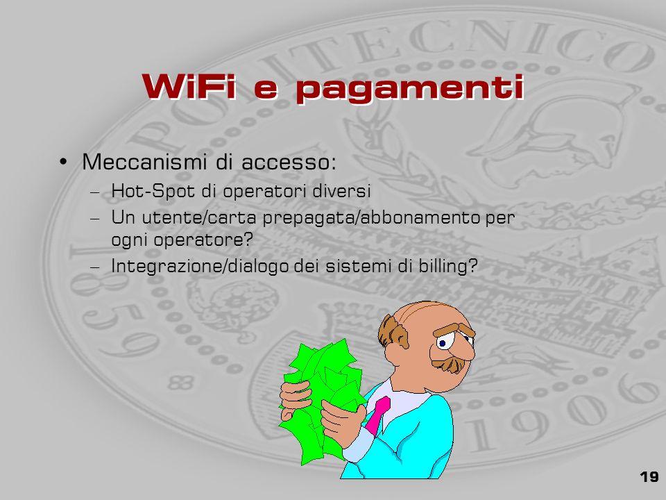 19 WiFi e pagamenti Meccanismi di accesso: –Hot-Spot di operatori diversi –Un utente/carta prepagata/abbonamento per ogni operatore.