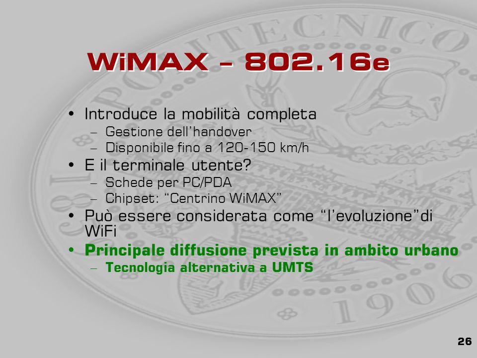 26 WiMAX – 802.16e Introduce la mobilità completa –Gestione dell'handover –Disponibile fino a 120-150 km/h E il terminale utente.