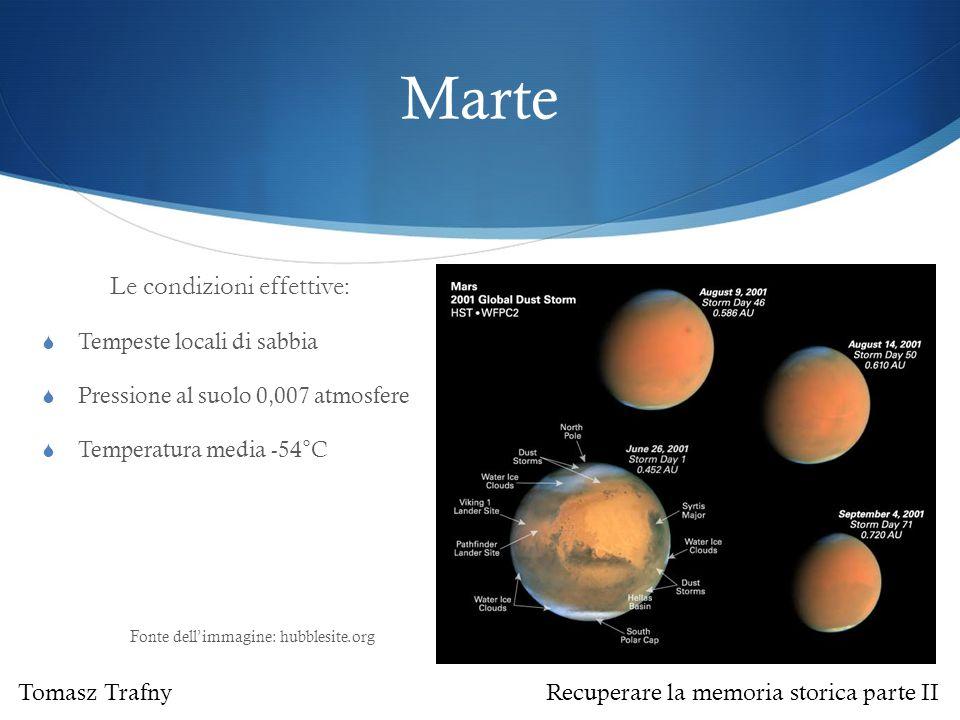 Marte Le condizioni effettive:  Tempeste locali di sabbia  Pressione al suolo 0,007 atmosfere  Temperatura media -54°C Fonte dell'immagine: hubblesite.org Tomasz Trafny Recuperare la memoria storica parte II