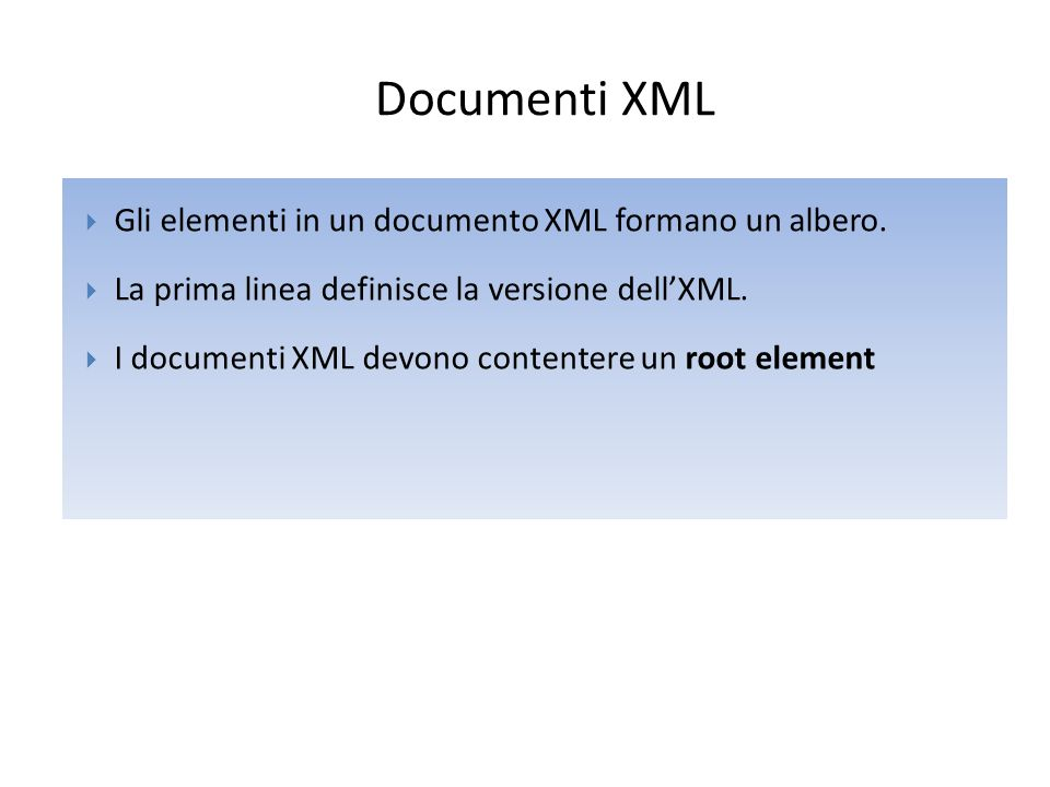 Documenti XML  Gli elementi in un documento XML formano un albero.