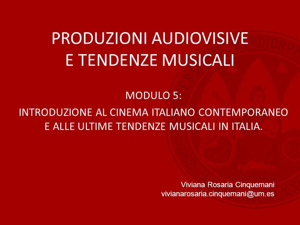 PRODUZIONI AUDIOVISIVE E TENDENZE MUSICALI MODULO 5: INTRODUZIONE AL CINEMA ITALIANO CONTEMPORANEO E ALLE ULTIME TENDENZE MUSICALI IN ITALIA. Viviana