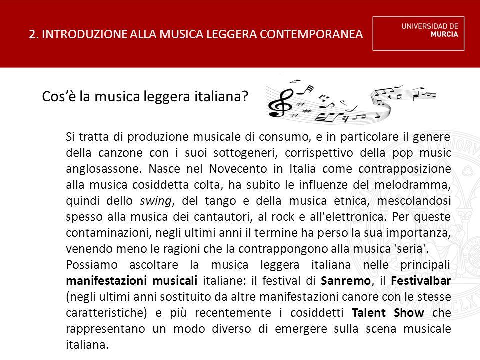 2. INTRODUZIONE ALLA MUSICA LEGGERA CONTEMPORANEA Cos'è la musica leggera italiana? Si tratta di produzione musicale di consumo, e in particolare il g