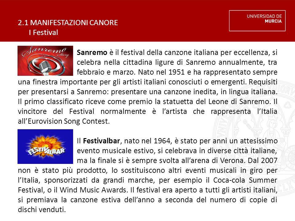 2.1 MANIFESTAZIONI CANORE I Festival Sanremo è il festival della canzone italiana per eccellenza, si celebra nella cittadina ligure di Sanremo annualm
