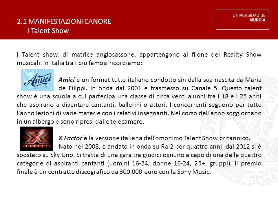 2.1 MANIFESTAZIONI CANORE I Talent Show I Talent show, di matrice anglosassone, appartengono al filone dei Reality Show musicali. In Italia tra i più