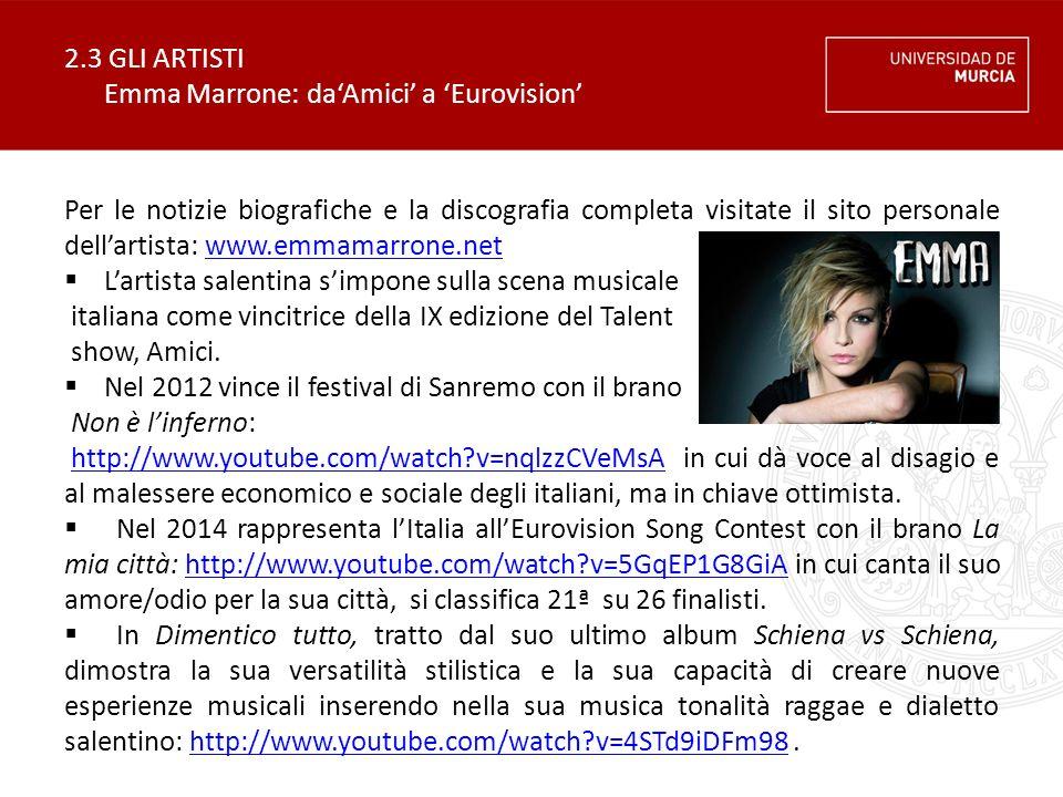 2.3 GLI ARTISTI Emma Marrone: da'Amici' a 'Eurovision' Per le notizie biografiche e la discografia completa visitate il sito personale dell'artista: w